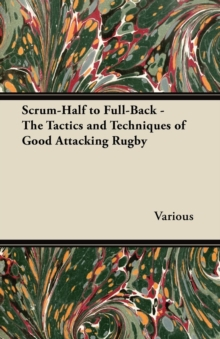 Scrum-Half to Full-Back - The Tactics and Techniques of Good Attacking Rugby, EPUB eBook