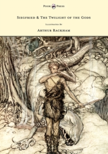 Siegfried & the Twilight of the Gods - The Ring of the Nibelung - Volume II - Illustrated by Arthur Rackham, EPUB eBook