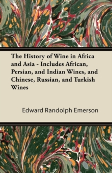 The History of Wine in Africa and Asia - Includes African, Persian, and Indian Wines, and Chinese, Russian, and Turkish Wines, EPUB eBook