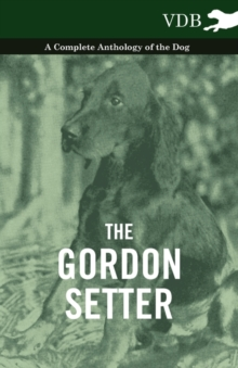 The Gordon Setter - A Complete Anthology of the Dog, EPUB eBook