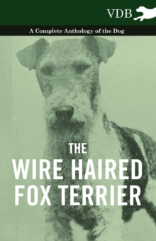 The Wire Haired Fox Terrier - A Complete Anthology of the Dog, EPUB eBook