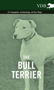 The Bull Terrier - A Complete Anthology of the Dog -, EPUB eBook