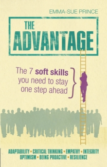The Advantage : The 7 Soft Skills You Need to Stay One Step Ahead, Paperback Book