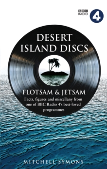 Desert Island Discs: Flotsam & Jetsam : Fascinating facts, figures and miscellany from one of BBC Radio 4 s best-loved programmes, EPUB eBook