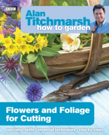 Alan Titchmarsh How to Garden: Flowers and Foliage for Cutting, EPUB eBook