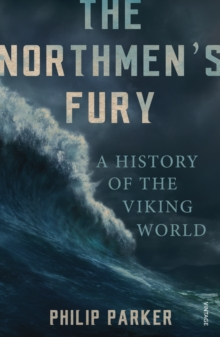 The Northmen's Fury : A History of the Viking World, EPUB eBook