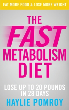 The Fast Metabolism Diet : Lose Up to 20 Pounds in 28 Days: Eat More Food & Lose More Weight, EPUB eBook