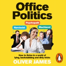 Office Politics : How to Thrive in a World of Lying, Backstabbing and Dirty Tricks, eAudiobook MP3 eaudioBook