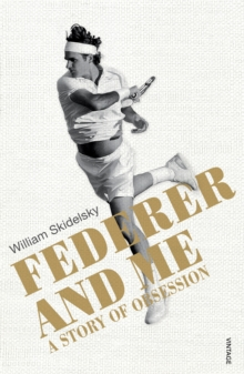 Federer and Me : A Story of Obsession, EPUB eBook