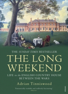 The Long Weekend : Life in the English Country House Between the Wars, EPUB eBook