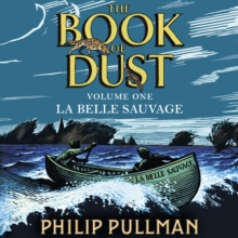 La Belle Sauvage: The Book of Dust Volume One : From the world of Philip Pullman's His Dark Materials - now a major BBC series, eAudiobook MP3 eaudioBook