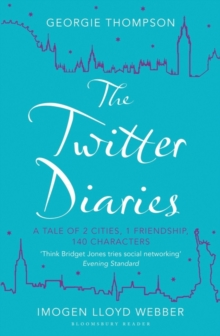 The Twitter Diaries : A Tale of 2 Cities, 1 Friendship, 140 Characters, Paperback / softback Book