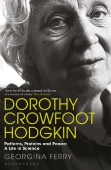 Dorothy Crowfoot Hodgkin : Patterns, Proteins and Peace: A Life in Science, Paperback / softback Book