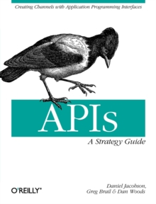 APIs: A Strategy Guide : Creating Channels with Application Programming Interfaces, Paperback Book