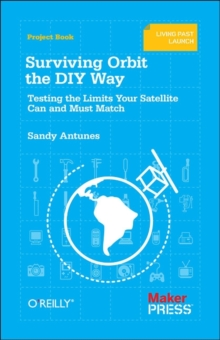 Surviving Orbit the DIY Way : Testing the Limits Your Satellite Can and Must Match, Paperback / softback Book