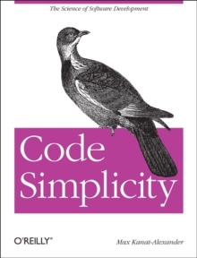 Code Simplicity : The Science of Software Design, Paperback / softback Book