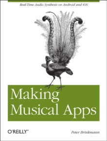 Making Musical Apps : Using the Libpd Sound Engine, Paperback / softback Book