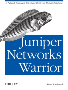 Juniper Networks Warrior : A Guide to the Rise of Juniper Networks Implementations, Paperback / softback Book