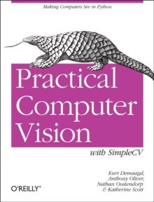 Practical Computer Vision with SimpleCV : The Simple Way to Make Technology See, Paperback Book