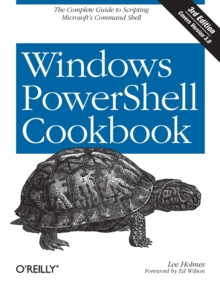 Windows PowerShell Cookbook : The Complete Guide to Scripting Microsoft's Command Shell, Paperback / softback Book