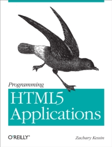 Programming HTML5 Applications : Building Powerful Cross-Platform Environments in JavaScript, PDF eBook