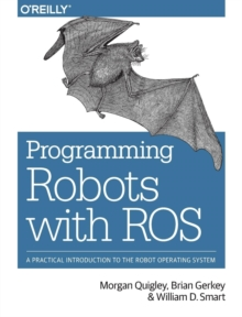 Programming Robots with ROS : A Practical Introduction to the Robot Operating System, Paperback / softback Book
