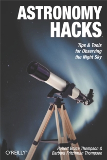 Astronomy Hacks : Tips and Tools for Observing the Night Sky, PDF eBook