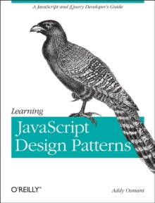 Learning JavaScript Design Patterns : A JavaScript and jQuery Developer's Guide, Paperback Book