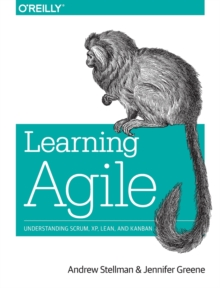 Learning Agile : Understanding Scrum, Xp, Lean, and Kanban, Paperback / softback Book