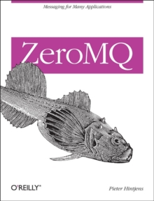 ZeroMQ : Messaging for Many Applications, Paperback Book