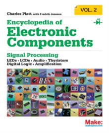 Encyclopedia of Electronic Components: LEDs, LCDs, Audio, Thyristors, Digital Logic, and Amplification : Volume 2, Paperback / softback Book