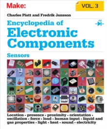Encyclopedia of Electronic Components Volume 3 : Sensors for Location, Presence, Proximity, Orientation, Oscillation, Force, Load, Human Input, Liquid and Gas Properties, Light, Heat, Sound, and Elect, PDF eBook