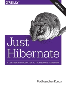 Just Hibernate : A Lightweight Introduction to the Hibernate Framework, Paperback Book
