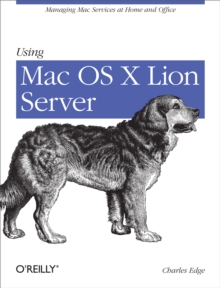 Using Mac OS X Lion Server : Managing Mac Services at Home and Office, EPUB eBook