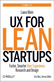 UX for Lean Startups : Faster, Smarter User Experience Research and Design, Paperback Book