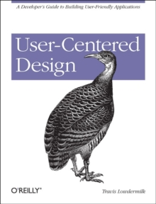 User-Centered Design : A Developer's Guide to Building User-Friendly Applications, Paperback Book