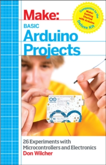 Basic Arduino Projects : 26 Experiments with Microcontrollers and Electronics, Paperback / softback Book