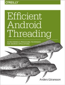 Efficient Android Threading : Asynchronous Processing Techniques for Android Applications, Paperback Book