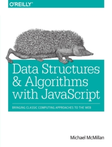 Data Structures and Algorithms with JavaScript : Bringing Classic Computing Approaches to the Web, Paperback Book