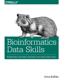 Bioinformatics Data Skills : Reproducible and Robust Research with Open Source Tools, Paperback / softback Book