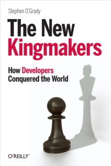 The New Kingmakers : How Developers Conquered the World, PDF eBook