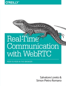 Realtime Communication with WebRTC : Peer-To-Peer in the Browser, Paperback / softback Book