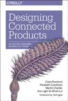 Designing Connected Products : UX for the Consumer Internet of Things, Paperback / softback Book