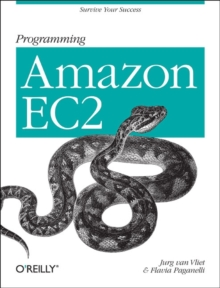 Programming Amazon EC2 : Run Applications on Amazon's Infrastructure with Ec2, S3, Sqs, Simpledb, Paperback / softback Book