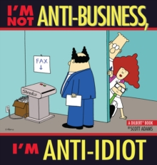 I'm Not Anti-Business, I'm Anti-Idiot : A Dilbert Book, EPUB eBook