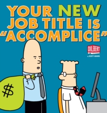 "Your New Job Title Is ""Accomplice"" : A Dilbert Book, Paperback / softback Book"