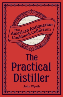 The Practical Distiller : Or, An Introduction to Making Whiskey, Gin, Brandy, Spirits, &c. &c., EPUB eBook