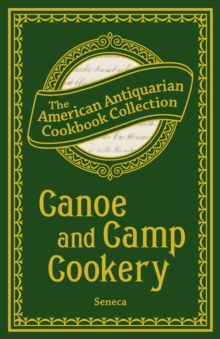 Canoe and Camp Cookery : A Practical Cook Book for Canoeists, Corinthian Sailors, and Outers, EPUB eBook