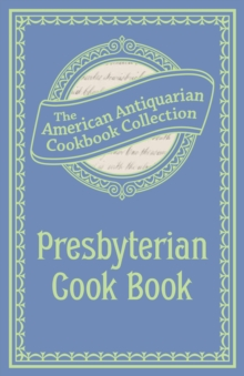Presbyterian Cook Book : What the Brethren Eat and How the Sisters Prepare It, PDF eBook
