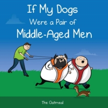 If My Dogs Were a Pair of Middle-Aged Men, Hardback Book